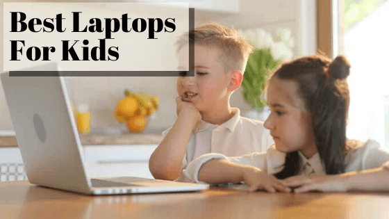10 Best Laptops for Kids in 2020 – Affordable and Robust