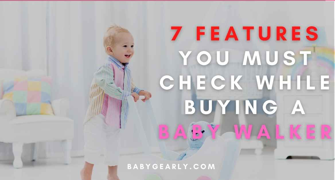 Buying A Baby Walker? 7 Features You Must Check While Buying ✔