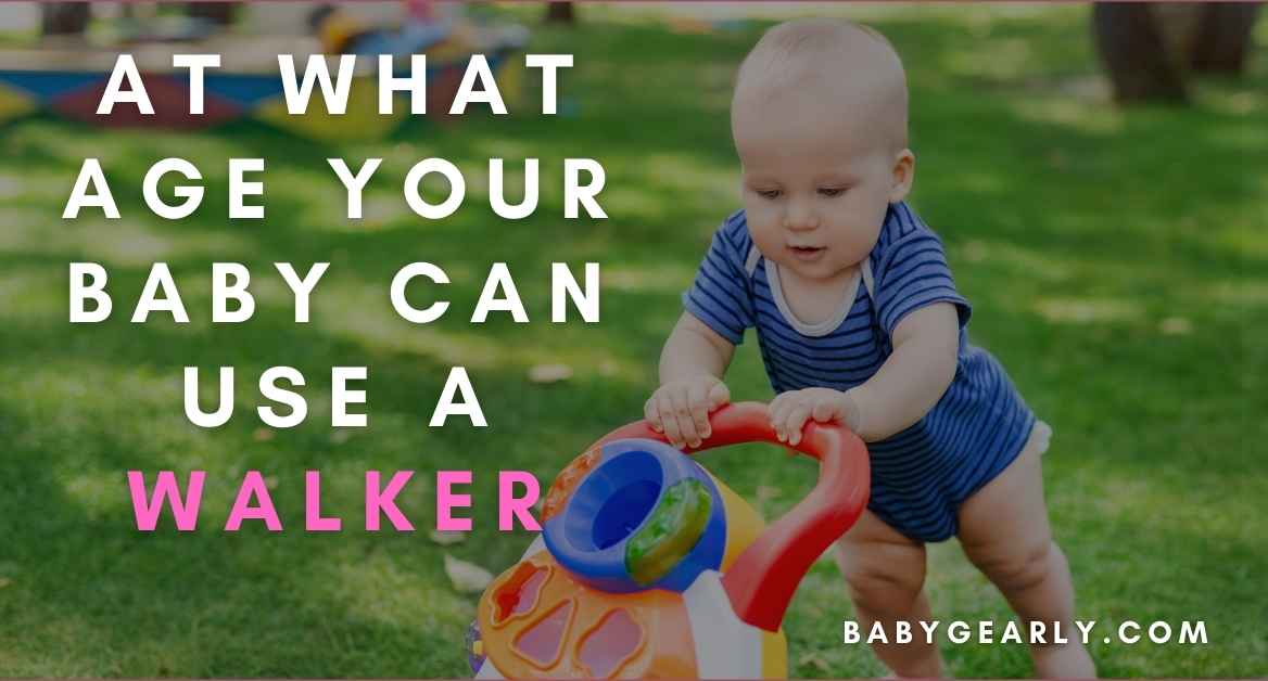 Right Age for Baby to Use a Walker, Are Baby Walkers Safe? [Safety Precautions]