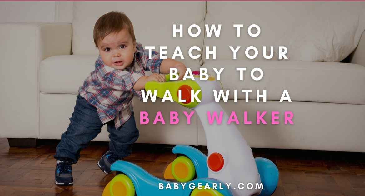 How To Teach Your Baby To Walk With A Baby Walker