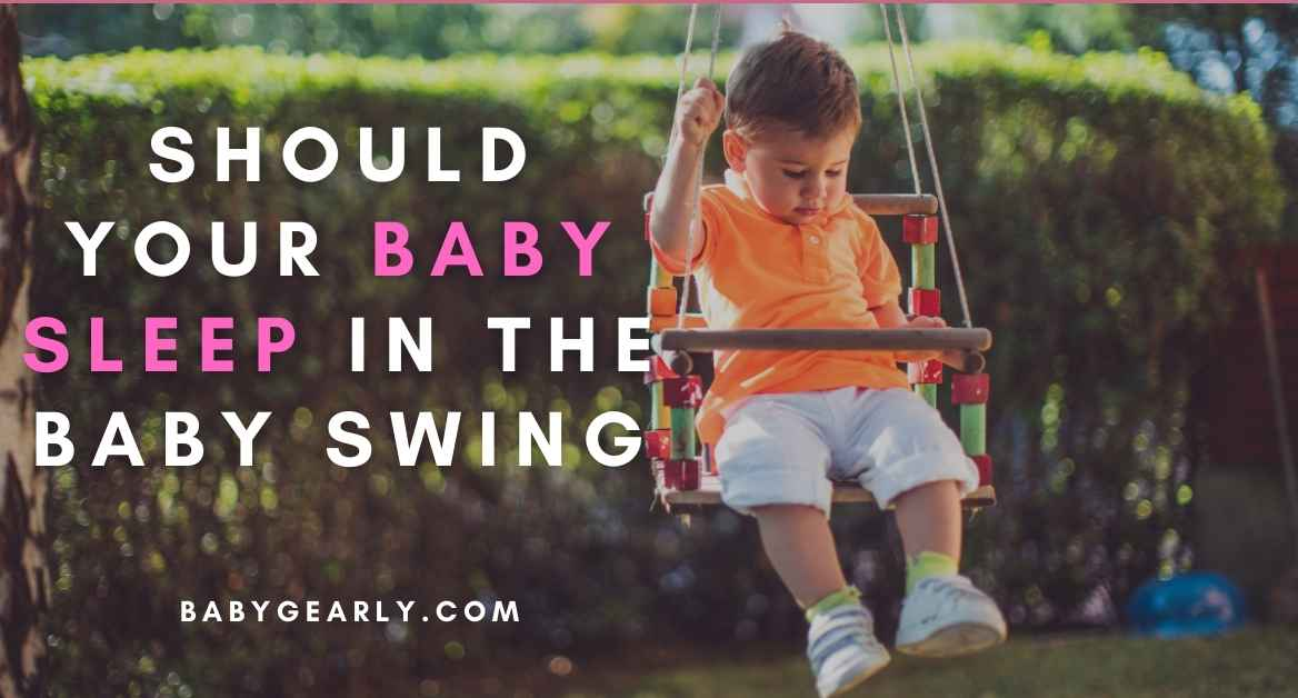 4 Safety Tips: Should Your Baby Sleep in The Baby Swing [Expert Opinions]