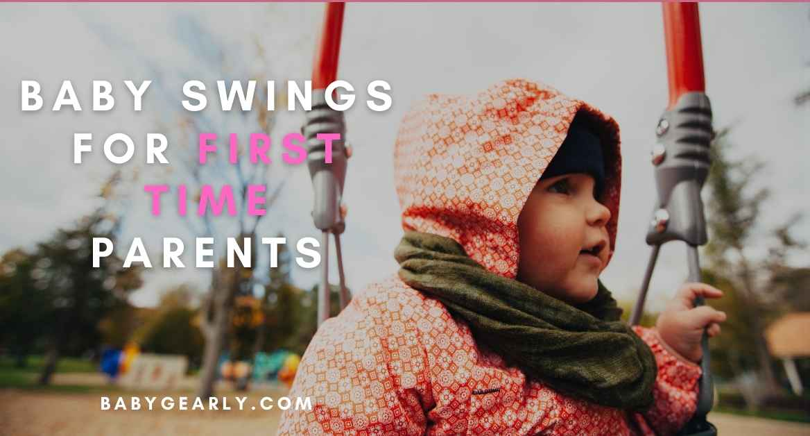 Baby Swings for First-Time Parents: Baby Swing for a Newborn 👶